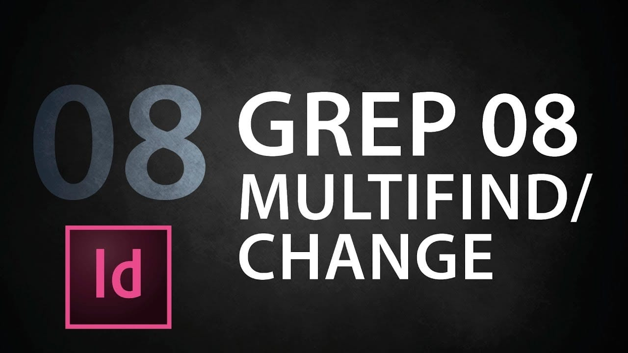 indesign tutorial 08 grep 08 multifind 2yzp4uqbs s - InDesign tutorial 08: GREP 08 Multifind/Change